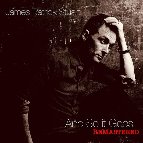 And So It Goes (Remastered) by James Patrick Stuart