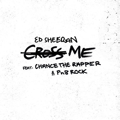 Cross Me (feat. Chance the Rapper & PnB Rock) by Ed Sheeran