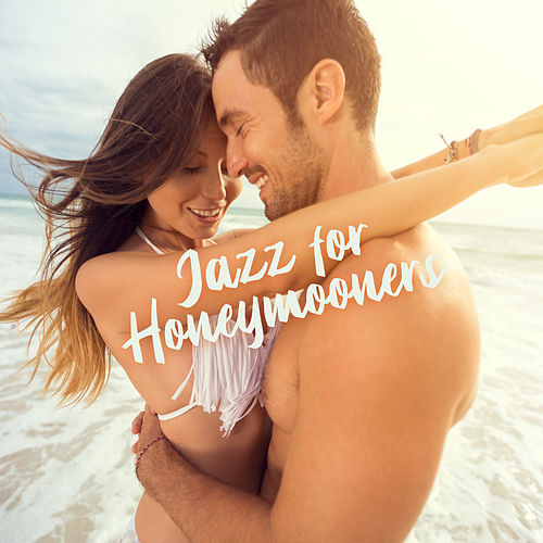 Jazz for Honeymooners: Music for Newly Married Couples for Honeymoon, Wedding Night or Just for Relaxation and Rest von New York Jazz Lounge