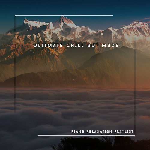Ultimate Chill Out Mode - Piano Relaxation Playlist von Relaxing Chill Out Music