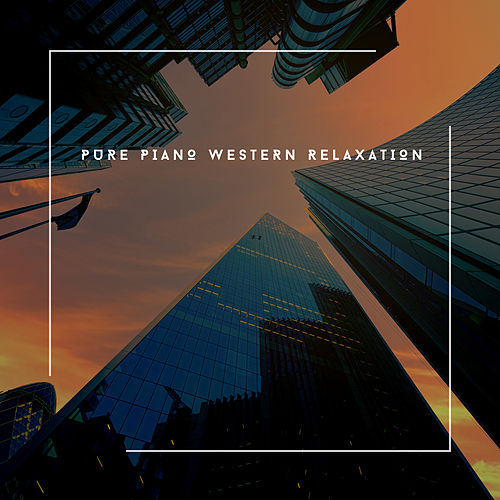 Pure Piano Western Relaxation von Relaxing Chill Out Music