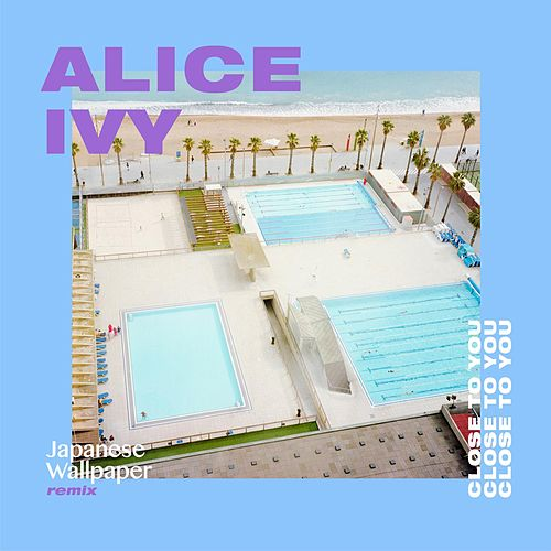 Close To You (Japanese Wallpaper Remix)  (feat. Flint Eastwood) by Alice Ivy