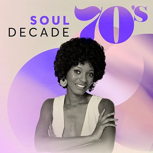 Soul Decade: 70's by Various Artists