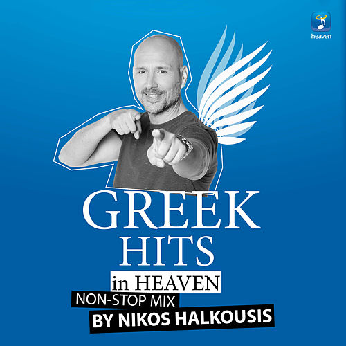 Nikos Halkousis Non Stop Mix: Greek Hits in Heaven (DJ Mix) by Various Artists