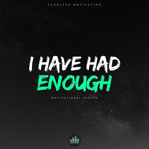 I Have Had Enough (Motivational Speech) by Fearless Motivation