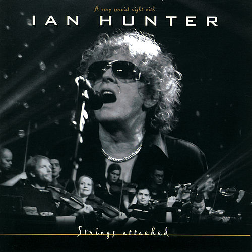 Strings Attached (A Very Special Night With) (Live from Sentrum Scene, Oslo / 2002) by Ian Hunter