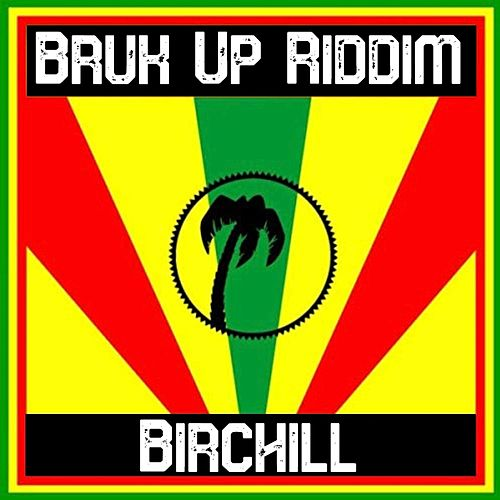 Bruk up Riddim by Birchill