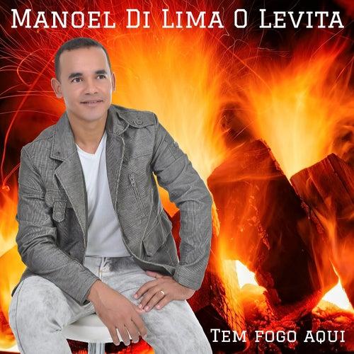 Tem Fogo Aqui by Manoel Di Lima O Levita