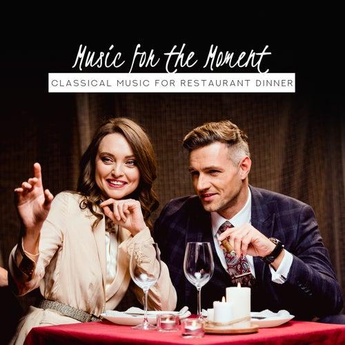 Music for the Moment: Classical Music for Restaurant Dinner de Various Artists