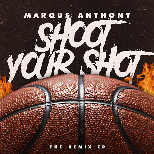 Shoot Your Shot: The Remix EP by Marqus Anthony