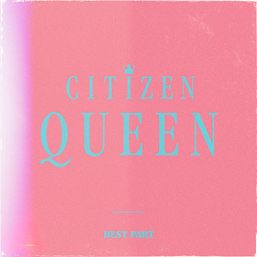 Best Part de Citizen Queen