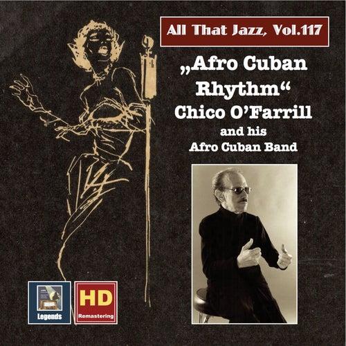All that Jazz, Vol. 117: Afro-Cuban Rhythm - Chico O'Farrill (2019 Remaster) by Chico O'Farrill