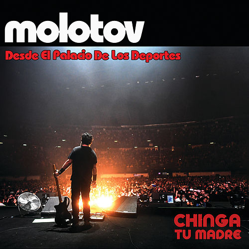 Chinga Tu Madre (Desde El Palacio De Los Deportes) de Molotov