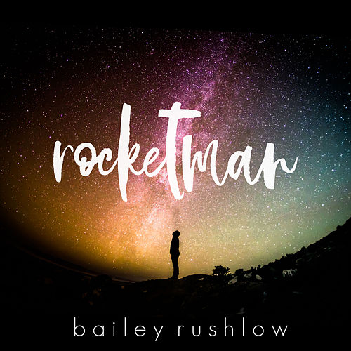 Rocket Man (Acoustic) by Bailey Rushlow