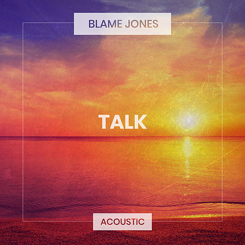 Talk (Acoustic) de Blame Jones