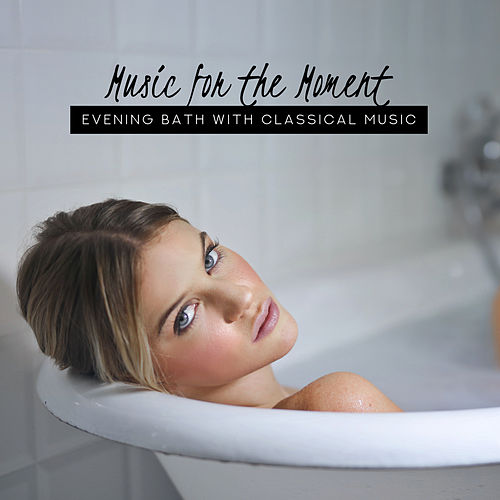 Music for the Moment: Evening Bath with Classical Music de Various Artists
