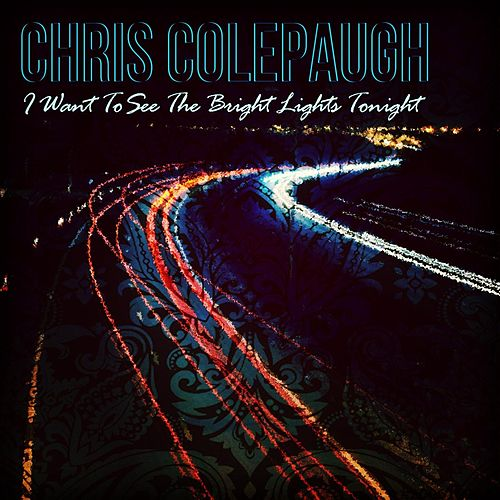 I Want to See the Bright Lights Tonight von Chris Colepaugh