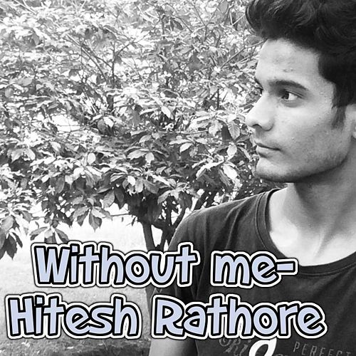 Without Me by Hitesh Rathore