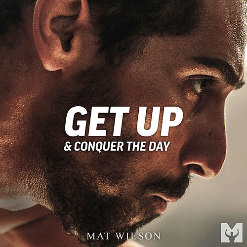 Get up & Conquer the Day by Mat Wilson