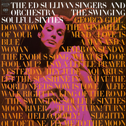 The Swinging Soulful Sixties by The Ed Sullivan Singers And Orchestra