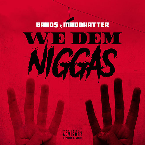 We Dem Niggas (feat. MaddHatter) by Band$