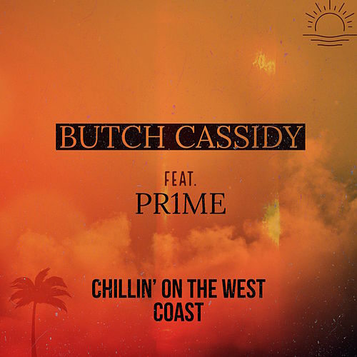 Chillin' On The West Coast (feat. Pr1me) by Butch Cassidy