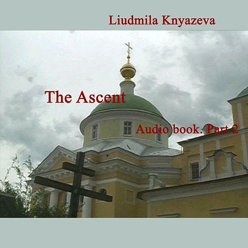 The Ascent. Audio Book. Part 2 by Liudmila Knyazeva