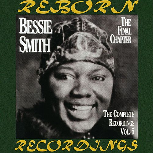 The Complete Recordings, Vol. 5 The Final Chapter (HD Remastered) by Bessie Smith