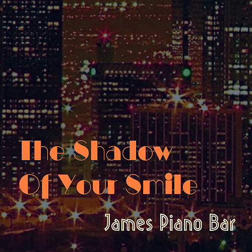 The Shadow Of Your Smile von James Piano Bar