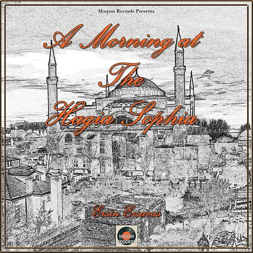 A Morning at the Hagia Sophia de Ersin Ersavas