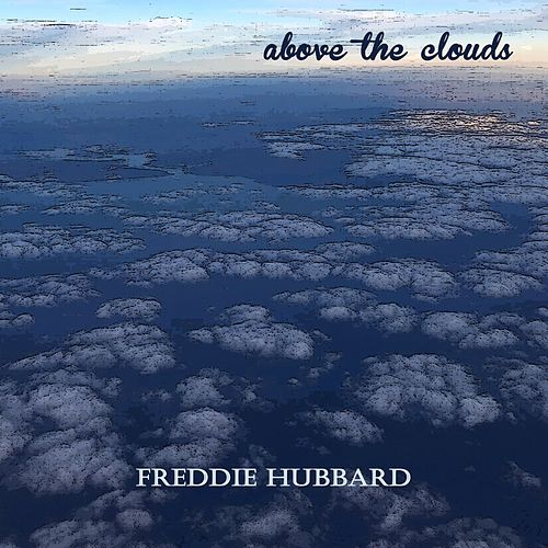 Above the Clouds by Freddie Hubbard