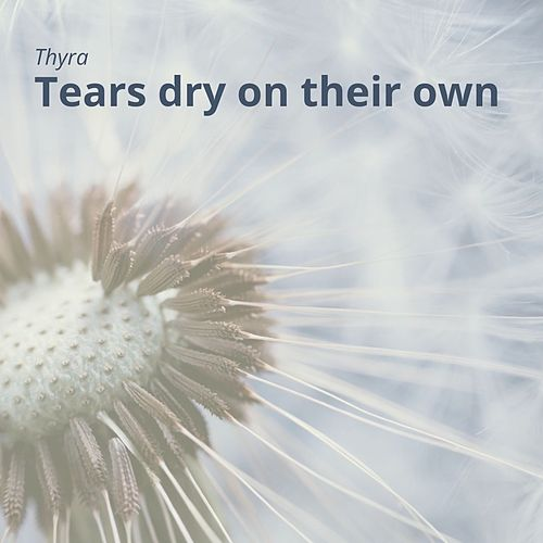 Tears Dry on Their Own von Thyra
