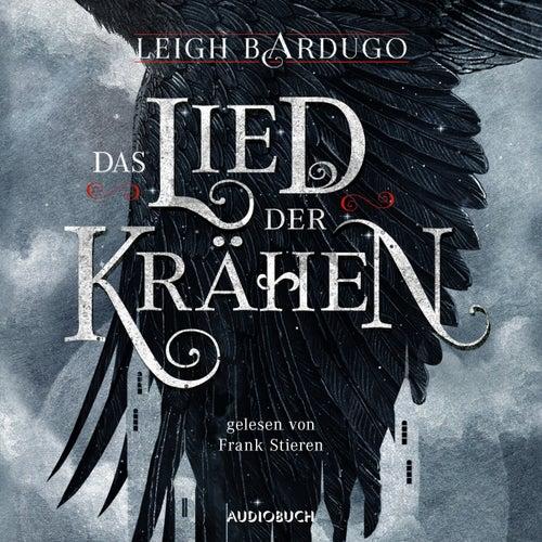 Das Lied der Krähen (Ungekürzt) von Leigh Bardugo