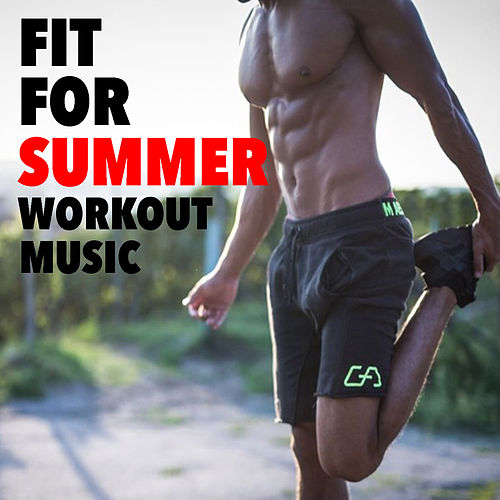 Fit For Summer: Workout Music by Various Artists