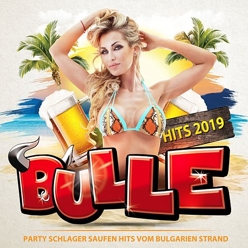 Bulle Hits 2019 - Party Schlager Saufen Hits vom Bulgarien Strand von Various Artists