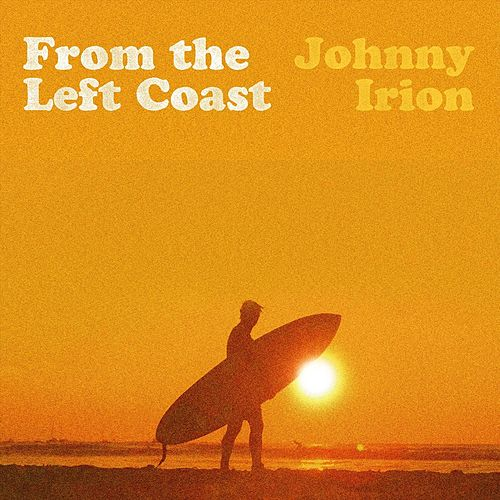 From the Left Coast by Johnny Irion