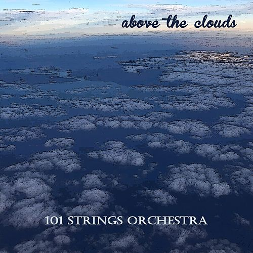 Above the Clouds von 101 Strings Orchestra