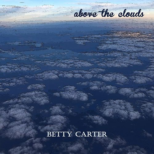 Above the Clouds by Betty Carter