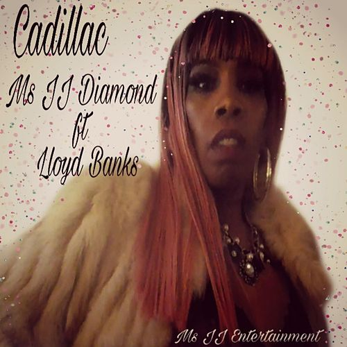 Cadillac (feat. Lloyd Banks) by Ms JJ Diamond