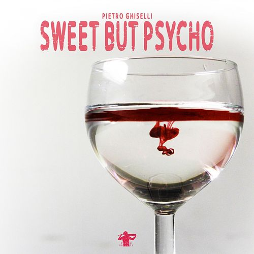 Sweet but Psycho by Pietro Ghiselli