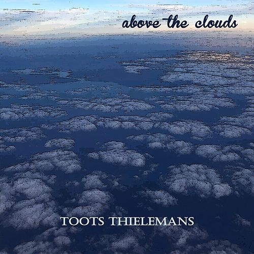 Above the Clouds von Toots Thielemans