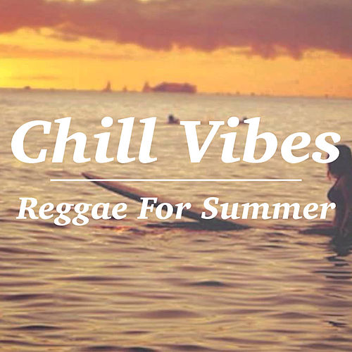 Chill Vibes Reggae For Summer von Various Artists