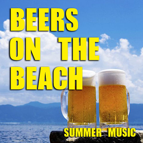 Beers On The Beach Summer Music by Various Artists