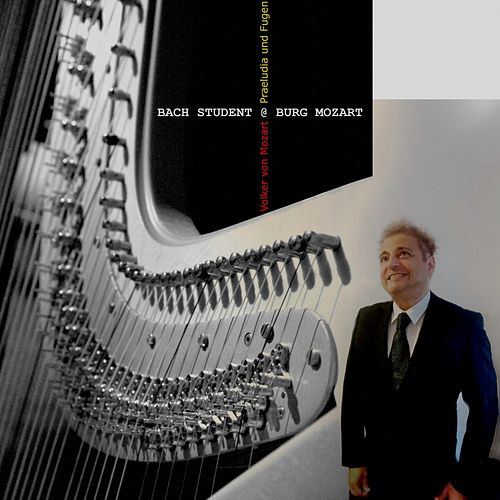 Bach Student @ Burg Mozart (Præludia und Fugen) von Volker von Mozart