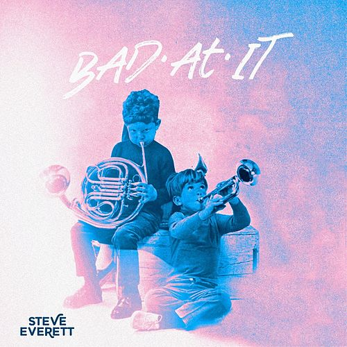 Bad at It by Steve Everett
