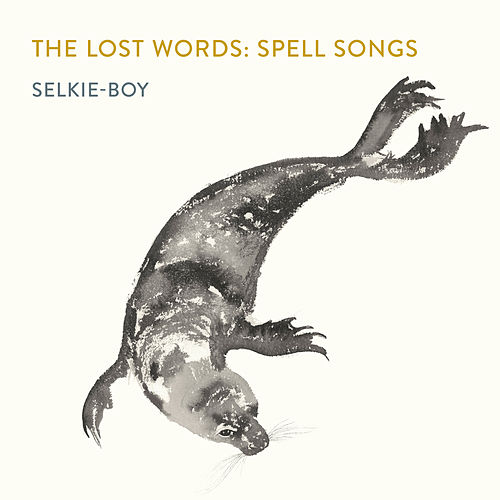 Selkie-boy by The Lost Words: Spell Songs