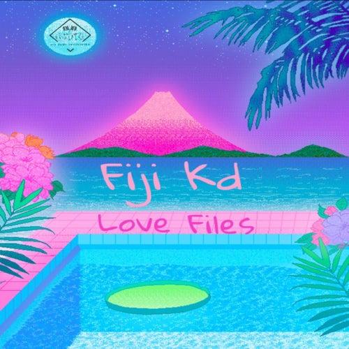 Love Files by Fiji Kd