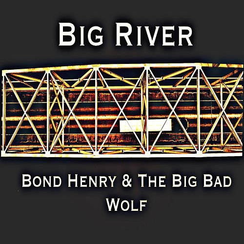 Big River (feat. The Big Bad Wolf) van Bond Henry