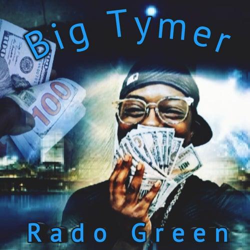 Big Tymer by Rado Green