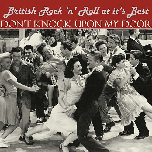 Don't Knock Upon My Door: British Rock 'n' Roll at It's Best by Various Artists